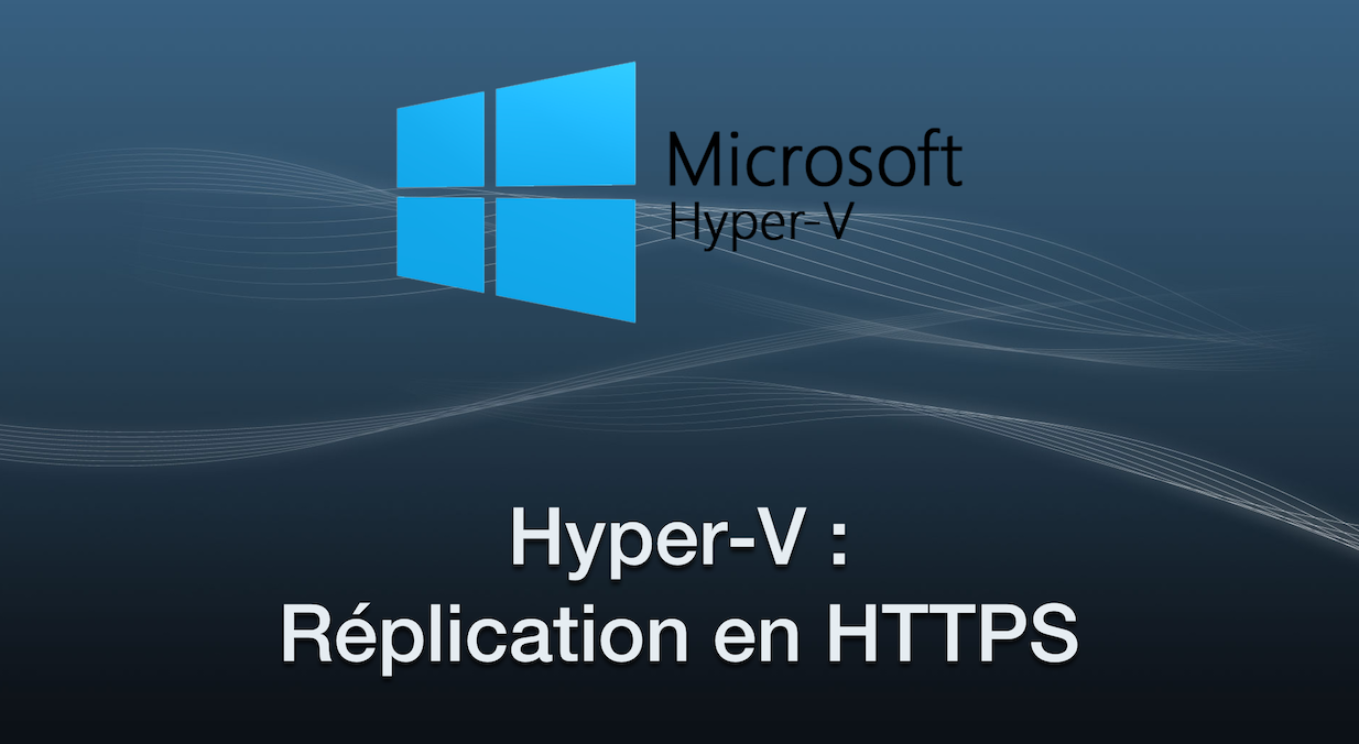 Hyper-V : Réplication en HTTPS