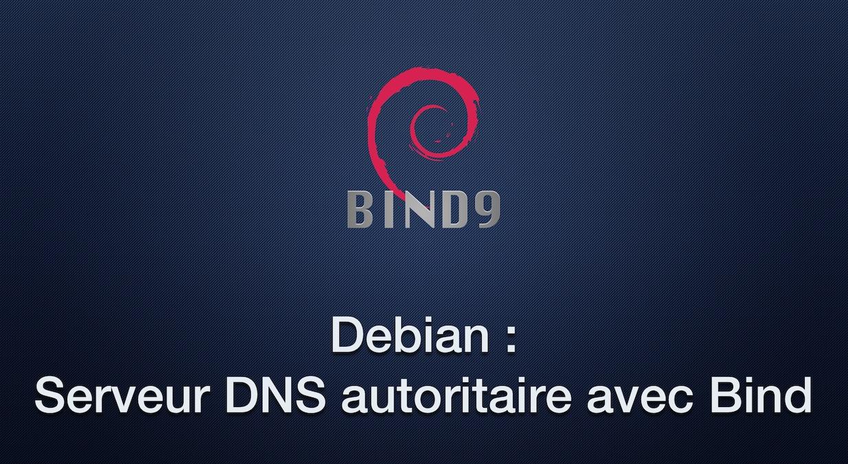 Debian : Serveur DNS autoritaire avec Bind
